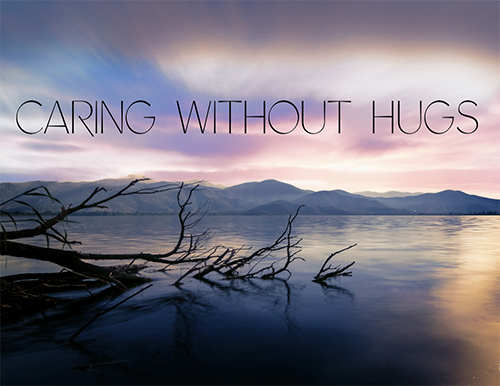 Caring Without Hugs