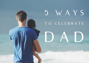 Read more about the article Five ways to celebrate your dad on Fathers' Day